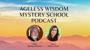 Monica Ortiz Ageless Wisdom Podcast
